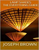 Lamp Shades: The Everything Guide (English Edition)