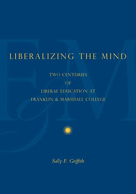 Liberalizing the Mind: Two Centuries of Liberal Education at Franklin & Marshall College