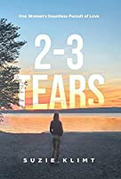 2 - 3 Tears: One Woman's Dauntless Pursuit of Love