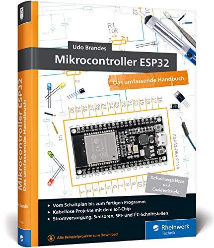 Mikrocontroller ESP32: Das umfassendes Handbuch. Über 600 Seiten, komplett in Farbe. Mit Fritzing-Schaltskizzen und Projektideen