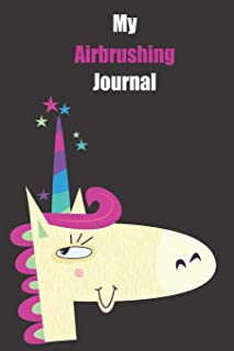 My Airbrushing Journal: With A Cute Unicorn, Blank Lined Notebook Journal Gift Idea With Black Background Cover