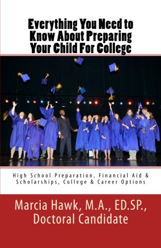 Everything You Need to Know About Preparing Your Child For College: High School Preparation, Financial Aid & Scholarships, College & Career Options