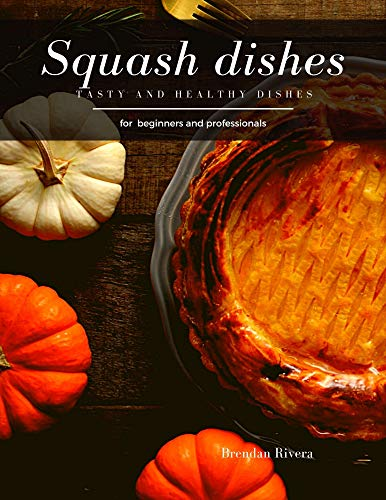 Squash dishes: Tasty and Healthy dishes