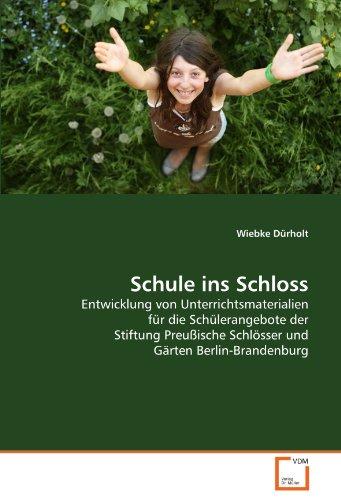 Schule ins Schloss: Entwicklung von Unterrichtsmaterialien für die Schülerangebote der Stiftung Preußische Schlösser und Gärten Berlin-Brandenburg