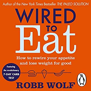 Wired to Eat     How to Rewire Your Appetite and Lose Weight for Good              By:                                                                                                                                 Robb Wolf                               Narrated by:                                                                                                                                 Kaleo Griffith                      Length: 9 hrs and 13 mins     97 ratings     Overall 4.4