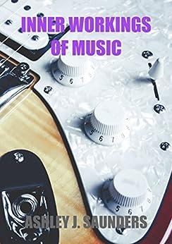 Inner workings of music by [Ashley Saunders]