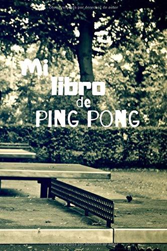 Mi libro de ping pong: Diario de jugadores de ping pong| Cuaderno del jugador 121 páginas 6x9 pulgadas | Regalo para los chicos y chicas que practican ping pong | diario de deportes