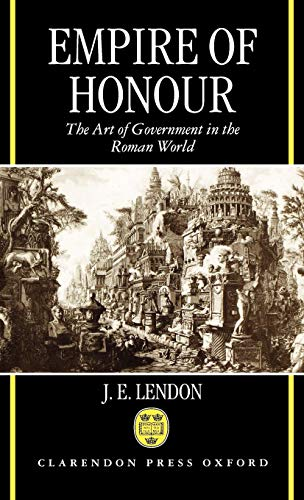 Empire of Honour: The Art of Government in the Roman World (Hansard Society Series in Politics)