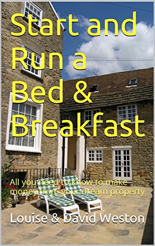 Start and Run a Bed & Breakfast: All you need to know to make money from your dream property