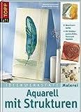Aquarell mit Strukturen: Neue Kunstwerke mit Strukturpasten, Gelen, Gesso und Holzleim (Ideenwerkstatt Malerei)