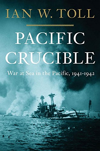 Pacific Crucible: War at Sea in the Pacific, 1941-1942 (Pacific War Trilogy, 1)