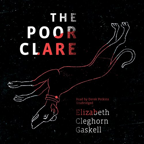 The Poor Clare                   By:                                                                                                                                 Elizabeth Cleghorn Gaskell                               Narrated by:                                                                                                                                 Derek Perkins                      Length: 2 hrs and 18 mins     7 ratings     Overall 4.4