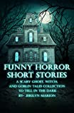 Funny Horror Short Stories: A Scary Ghost, Witch, and Goblin Tales Collection to Tell in the Dark