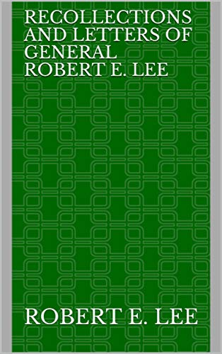 Recollections and Letters of General Robert E. Lee (English Edition)
