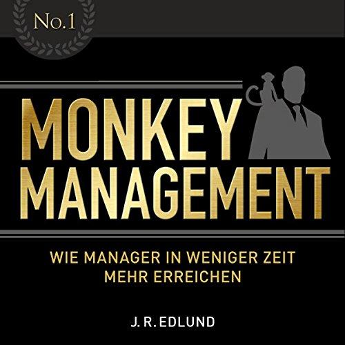 Monkey Management: Wie Manager in weniger Zeit mehr erreichen