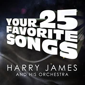 Harry James - Your 25 Favorite Songs