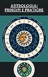 Astrologia: principi e pratiche