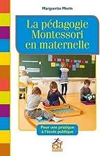 La pédagogie Montessori en maternelle - Pour une pratique à l'école publique de Marguerite Morin