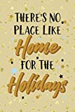 There's No Place Like Home For The Holidays: Notebook Journal Composition Blank Lined Diary Notepad 120 Pages Paperback Golden Wall Holidays