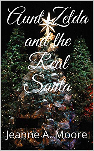 Aunt Zelda and the Real Santa by [Jeanne A. Moore]