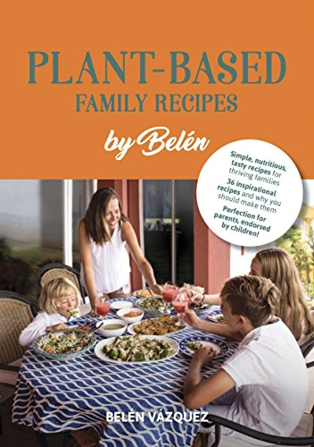 Belen´s  Plant-based Family Recipes: Simple, nutritious, tasty recipes for thriving families (English Edition)