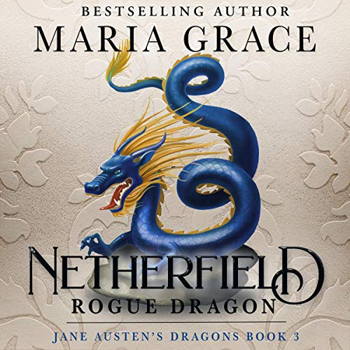 Netherfield: Rogue Dragon: A Pride and Prejudice Variation Audiobook By Maria Grace cover art