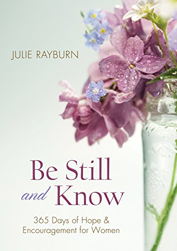 Be Still and Know: 365 Days of Hope and Encouragement for Women