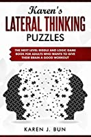 Karen's Lateral Thinking Puzzles: The Next Level Riddle And Logic Game Book For Adults Who Wants To Give Their Brain A Good Workout