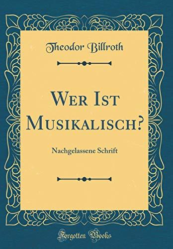 Wer Ist Musikalisch?: Nachgelassene Schrift (Classic Reprint)