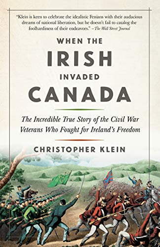 Compare Textbook Prices for When the Irish Invaded Canada: The Incredible True Story of the Civil War Veterans Who Fought for Ireland's Freedom Reprint Edition ISBN 9780525434016 by Klein, Christopher