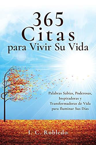 365 Citas para Vivir Su Vida: Palabras Sabias, Poderosas, Inspiradoras y Transformadoras de Vida para Iluminar Sus Días (Spanish Edition)