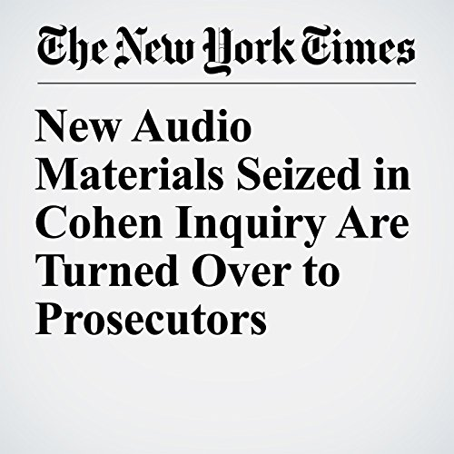 New Audio Materials Seized in Cohen Inquiry Are Turned Over to Prosecutors copertina