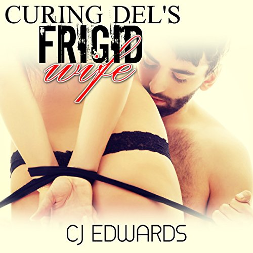 Curing Del's Frigid Wife audiobook cover art
