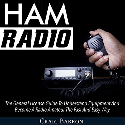 Ham Radio: The General License Guide to Understand Equipment and Become a Radio Amateur the Fast and Easy Way audiobook cover art