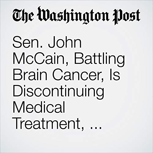 Sen. John McCain, Battling Brain Cancer, Is Discontinuing Medical Treatment, Family Says copertina