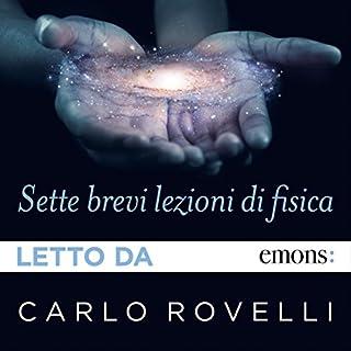Sette brevi lezioni di fisica                   Di:                                                                                                                                 Carlo Rovelli                               Letto da:                                                                                                                                 Carlo Rovelli                      Durata:  1 ora e 36 min     1.003 recensioni     Totali 4,7