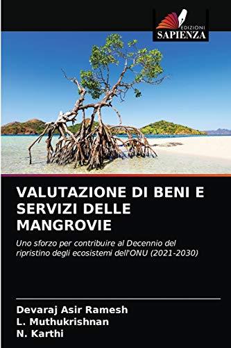 VALUTAZIONE DI BENI E SERVIZI DELLE MANGROVIE: Uno sforzo per contribuire al Decennio del ripristino degli ecosistemi dell'ONU (2021-2030)