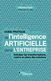 Guide pratique de l'intelligence artificielle dans l'entreprise - Anticiper les transformations, mettre en place des solutions