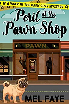 Peril at the Pawn Shop: A Cozy Mystery for Pet Lovers (A Walk in the Bark Book 1) by [Mel Faye]