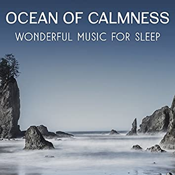 Ocean of Calmness – Wonderful Music for Sleep, Insomnia Treatment, Soothing Sounds for Trouble Sleeping, Lucid Dreaming, Sleep Meditation