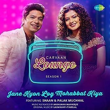 """Jane Kyon Log Mohabbat Kiya (From """"Carvaan Lounge - Season 1"""") - Single"""