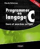 Programmer en langage C: COURS ET EXERCICES CORRIGES (EYROLLES)