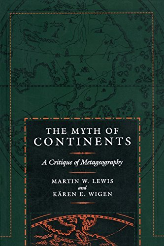 The Myth of Continents: A Critique of Metageography by Martin W. Lewis Kren Wigen (1997-08-11)