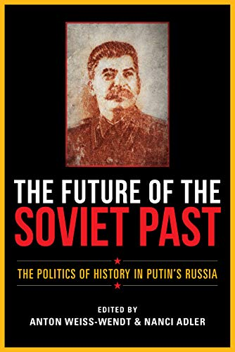 The Future of the Soviet Past: The Politics of History in Putin's Russia (English...