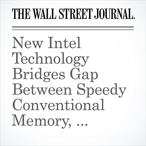 New Intel Technology Bridges Gap Between Speedy Conventional Memory, Longer-Term Storage copertina