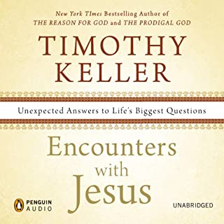 Encounters with Jesus     Unexpected Answers to Life's Biggest Questions              By:                                                                                                                                 Timothy Keller                               Narrated by:                                                                                                                                 Lloyd James                      Length: 6 hrs and 8 mins     491 ratings     Overall 4.8