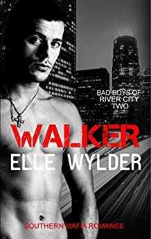 Walker: A Southern Mafia Romance (Bad Boys of River City Book 2) by [Elle Wylder, Loribelle Hunt]