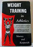Weight Training In Athletics: Proven Step-By-Step Weight Training Programs That Will Improve Your Performance In Any Sport By Developing Your Strength 0139479783 Book Cover