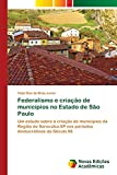 Federalismo e criação de municípios no Estado de São Paulo: Um estudo sobre a criação de municípios da Região de Sorocaba-SP nos períodos democráticos do Século XX