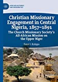 Christian Missionary Engagement in Central Nigeria, 1857-1891: The Church Missionary Society's All-African Mission on the Upper Niger